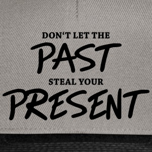 Don't let the past steal your present T-Shirts - Snapback Cap