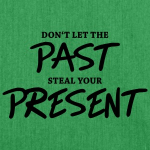 Don't let the past steal your present T-Shirts - Shoulder Bag made from recycled material