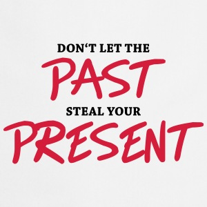 Don't let the past steal your present Sports wear - Cooking Apron