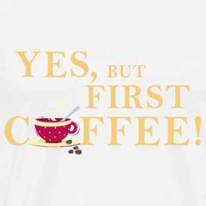 yes_but_first_coffee_06201603 Schürzen - Männer Premium T-Shirt