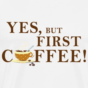 yes_but_first_coffee_06201602 Schürzen - Männer Premium T-Shirt