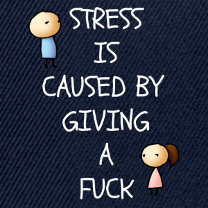 Stress Is Caused By Giving A Fuck - Snapback Cap