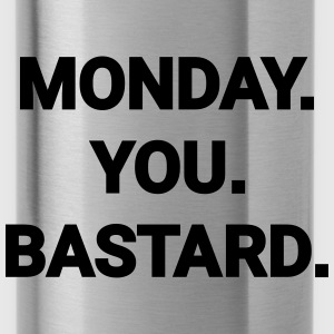 monday you bastard Montag du Bastard Arbeit Job Sweat-shirts - Gourde