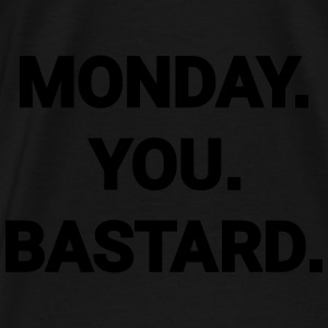 monday you bastard Montag du Bastard Arbeit Job Gensere - Premium T-skjorte for menn