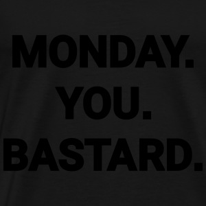 monday you bastard Montag du Bastard Arbeit Job Hoodies & Sweatshirts - Men's Premium T-Shirt