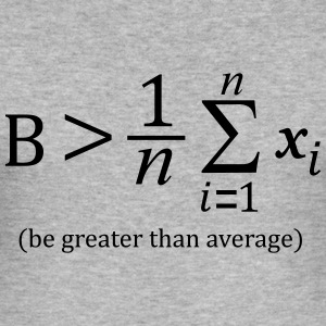 Be greater than average Pullover & Hoodies - Männer Slim Fit T-Shirt