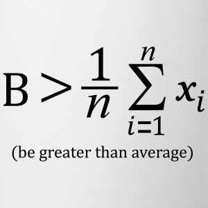 Be greater than average T-Shirts - Tasse