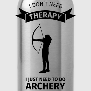 I Don't Neet Therapy I Just need to do archery Camisetas - Cantimplora