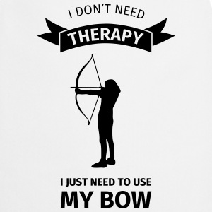 I Don't Neet Therapy I Just need to use my bow Camisetas - Delantal de cocina
