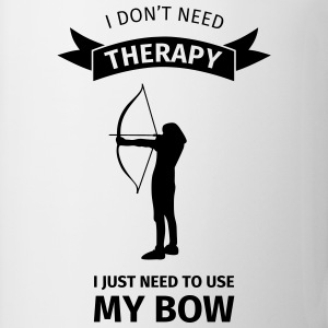 I Don't Neet Therapy I Just need to use my bow Camisetas - Taza