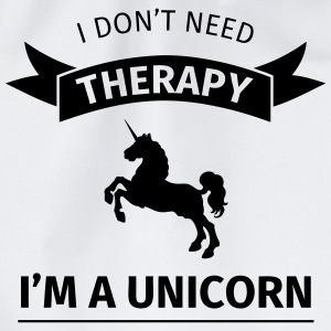 I don't need therapy I'm a unicorn T-Shirts - Turnbeutel