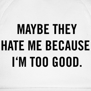 Maybe they hate me because I'm too good. T-Shirts - Baseballkappe
