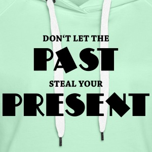 Don't let the past steal your present T-Shirts - Women's Premium Hoodie
