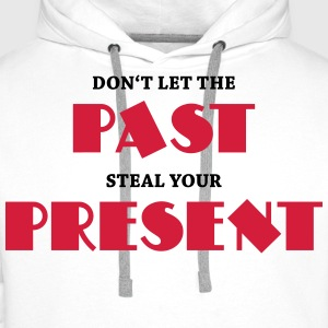 Don't let the past steal your present T-Shirts - Men's Premium Hoodie