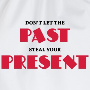 Don't let the past steal your present Long sleeve shirts - Drawstring Bag