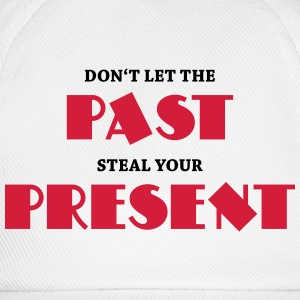 Don't let the past steal your present Long sleeve shirts - Baseball Cap