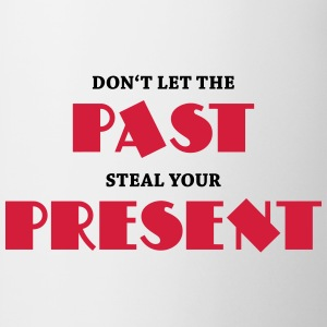 Don't let the past steal your present Long sleeve shirts - Mug