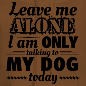 Leave me alone, I am only talking to my dog today - Women's Premium Hoodie