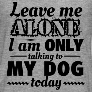 Leave me alone, I am only talking to my dog today - Men's Premium Longsleeve Shirt
