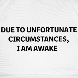DUE to unfortunate circumstances I am Awake Tee shirts - Casquette classique