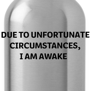 DUE to unfortunate circumstances I am Awake T-shirts - Drinkfles