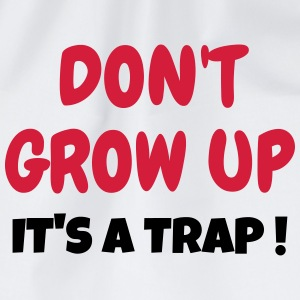 Don't Grow up - Humor - Funny - Joke - Friend Tee shirts - Sac de sport léger