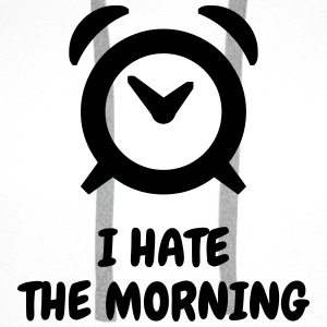 I hate the morning - Humor - Funny - Joke - Friend Tee shirts - Sweat-shirt à capuche Premium pour hommes