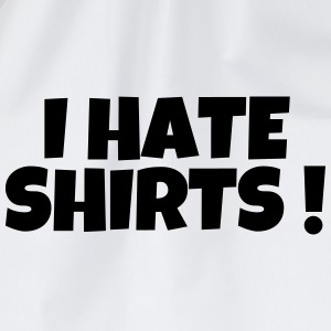 I hate shirts - Humor - Funny - Joke - Friend Tee shirts - Sac de sport léger