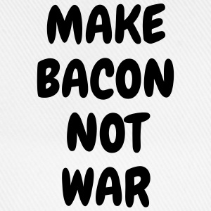 Make bacon not war - Humor - Funny - Joke - Friend Tee shirts - Casquette classique
