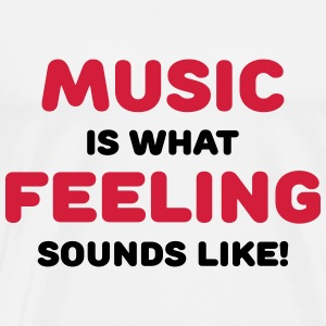 Music is what feeling sounds like Sportbekleidung - Männer Premium T-Shirt