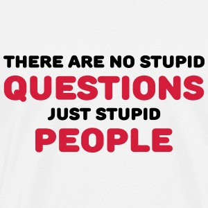There are no stupid questions, just stupid people Sportbekleidung - Männer Premium T-Shirt