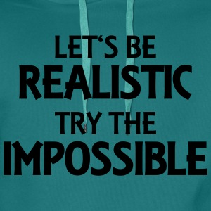 Let's be realistic - Try the impossible T-Shirts - Männer Premium Hoodie