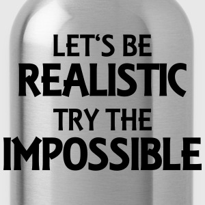 Let's be realistic - Try the impossible T-skjorter - Drikkeflaske