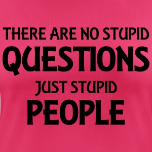 There are no stupid questions, just stupid people Sportbekleidung - Frauen T-Shirt atmungsaktiv