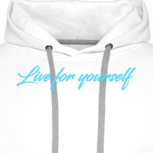 Live For Yourself Mens - Men's Premium Hoodie