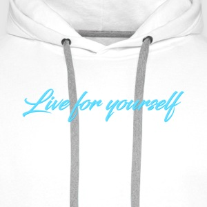 Live For Yourself Womens - Men's Premium Hoodie