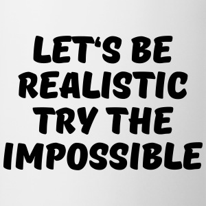 Let's be realistic - Try the impossible T-skjorter - Kopp