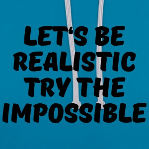 Let's be realistic - Try the impossible T-Shirts - Kontrast-Hoodie