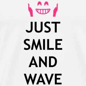 Just smile and wave Pullover & Hoodies - Männer Premium T-Shirt