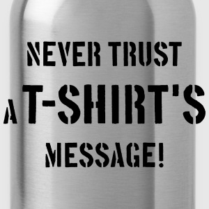 Never Trust A T-Shirt's Message! T-Shirts - Trinkflasche