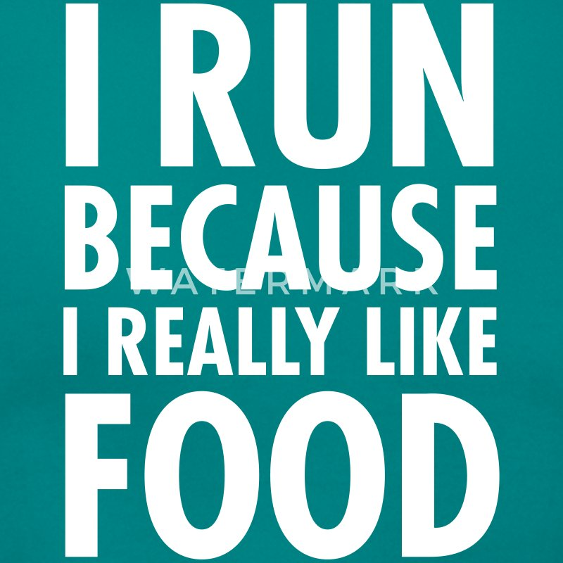I Run Because I Really Like Food T-Shirts - Women's T-Shirt