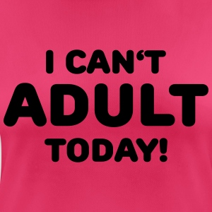 I can't adult today! Sportkläder - Andningsaktiv T-shirt dam
