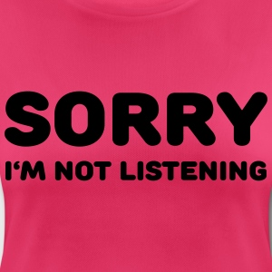Sorry I'm not listening Sports wear - Women's Breathable T-Shirt