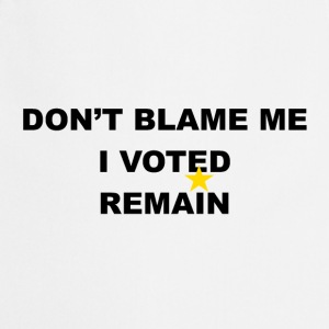 don't blame me i voted remain - Cooking Apron