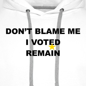 don't blame me i voted remain - Men's Premium Hoodie