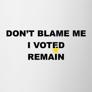 don't blame me i voted remain - Mug