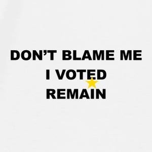 don't blame me i voted remain - Men's Premium T-Shirt