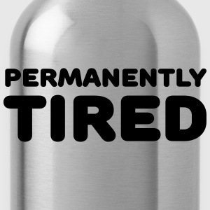 Permanently tired T-Shirts - Water Bottle