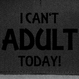 I can't adult today! Magliette - Snapback Cap