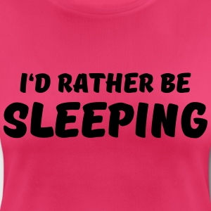 I'd rather be sleeping Sports wear - Women's Breathable T-Shirt